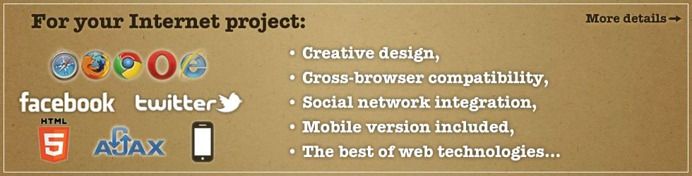 For your Internet project: creative design, cross-browser compatibility, social network integration, mobile version included, the best of web technologies...